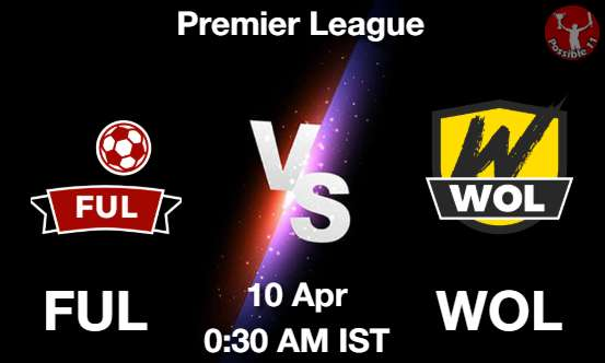 FUL vs WOL Football Matcch Previews