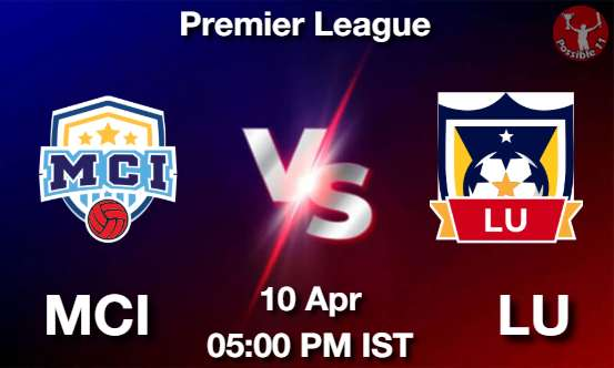 MCI vs LU Dream11 Prediction