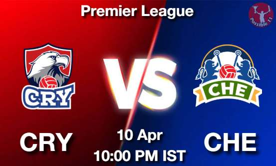 CRY vs CHE Dream11 Prediction