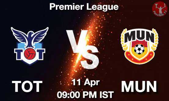 TOT vs MUN Dream11 Prediction