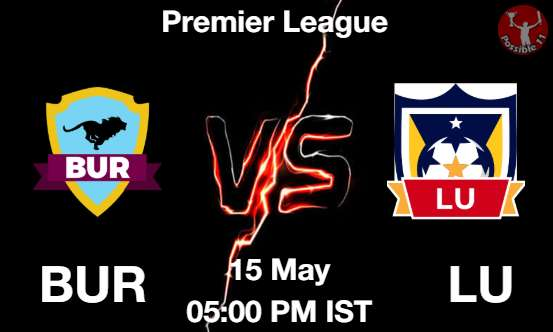 BUR vs LU Dream11 Prediction