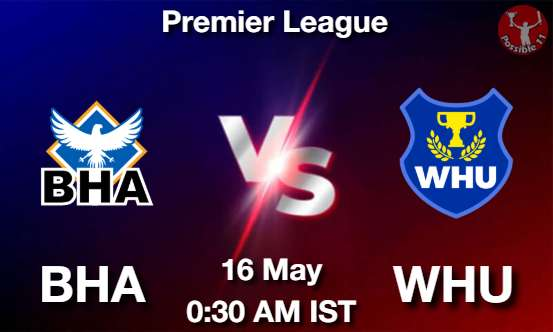 BHA vs WHU Dream11 Prediction