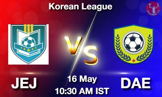 JEJ vs DAE Dream11 Prediction