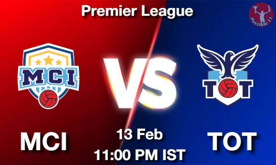 MCI vs TOT Dream11 Prediction