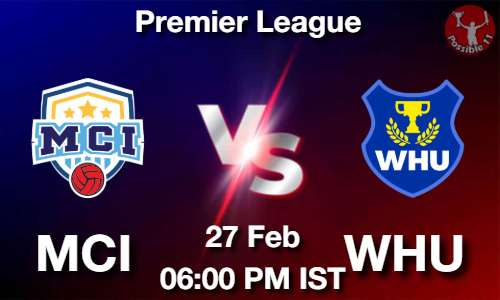 MCI vs WHU Dream11 Prediction