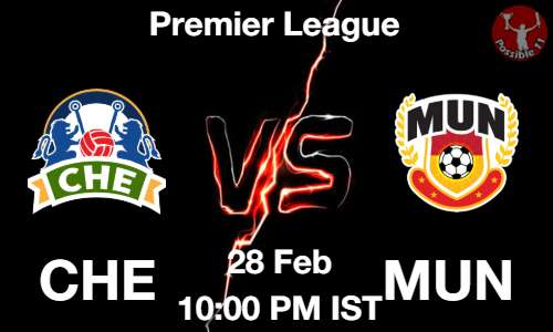 CHE vs MUN Dream11 Prediction
