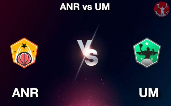 ANR vs UM NBA Matcch Previews